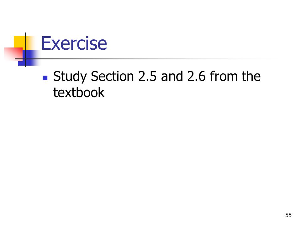 Exercise Study Section 2.5 and 2.6 from the textbook