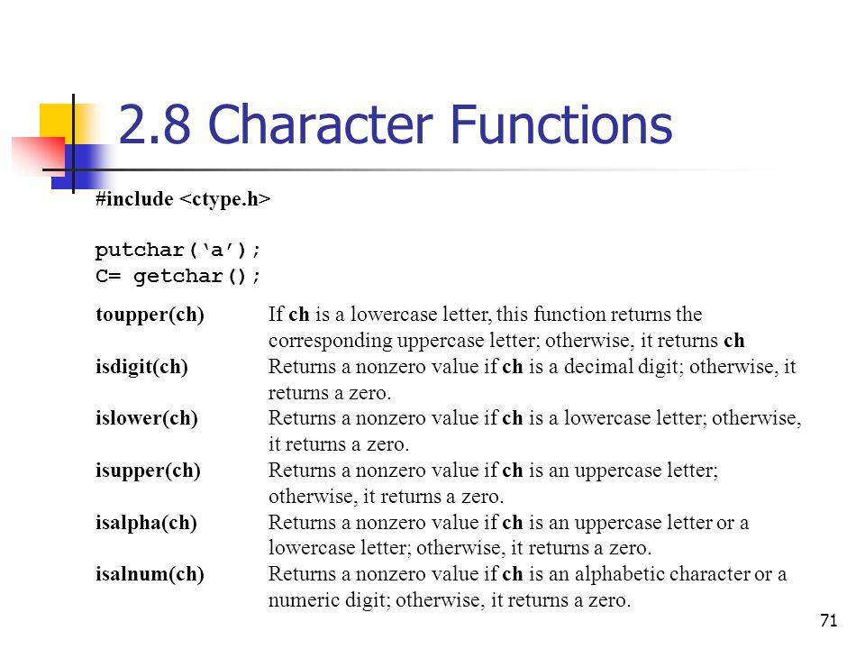 2.8 Character Functions #include <ctype.h> putchar('a');