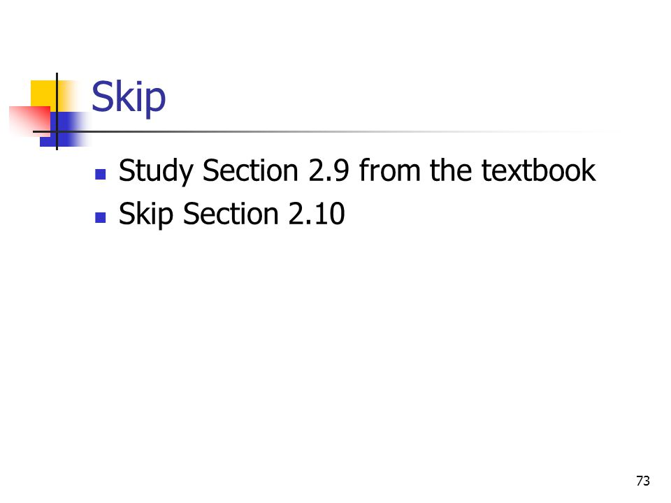 Skip Study Section 2.9 from the textbook Skip Section 2.10