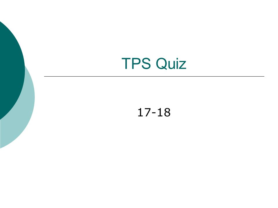 TPS Quiz 17-18