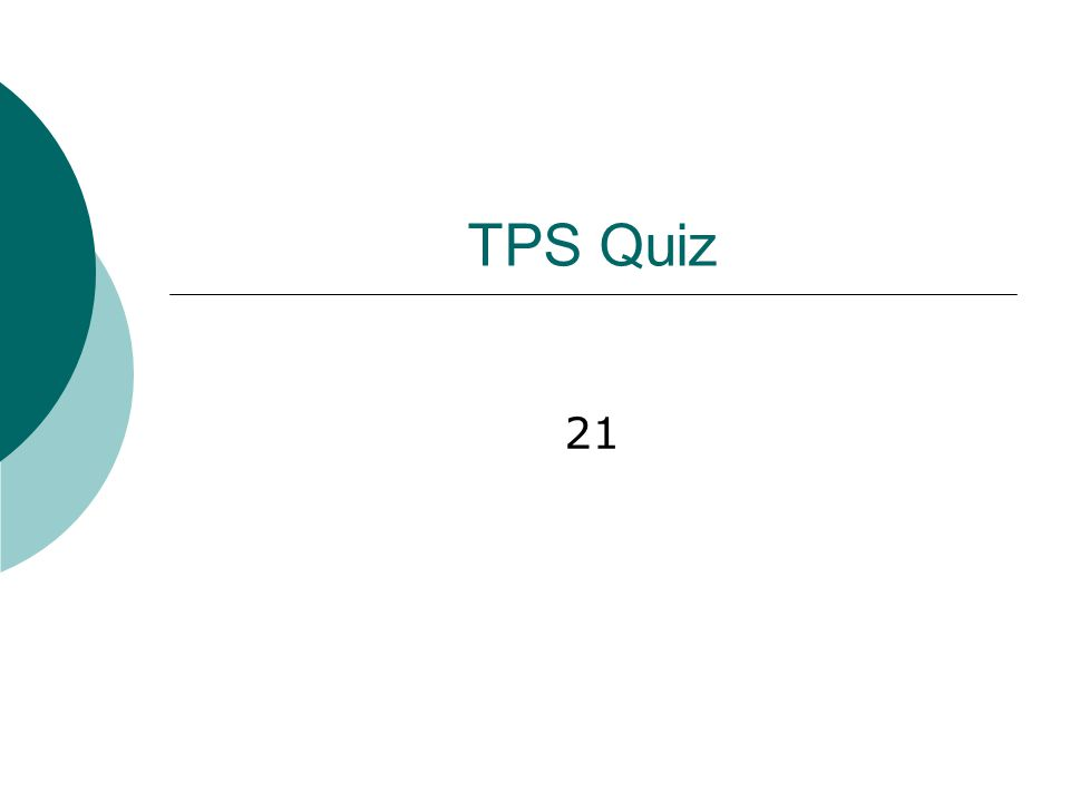TPS Quiz 21