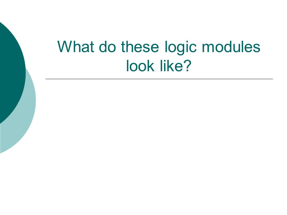 What do these logic modules look like