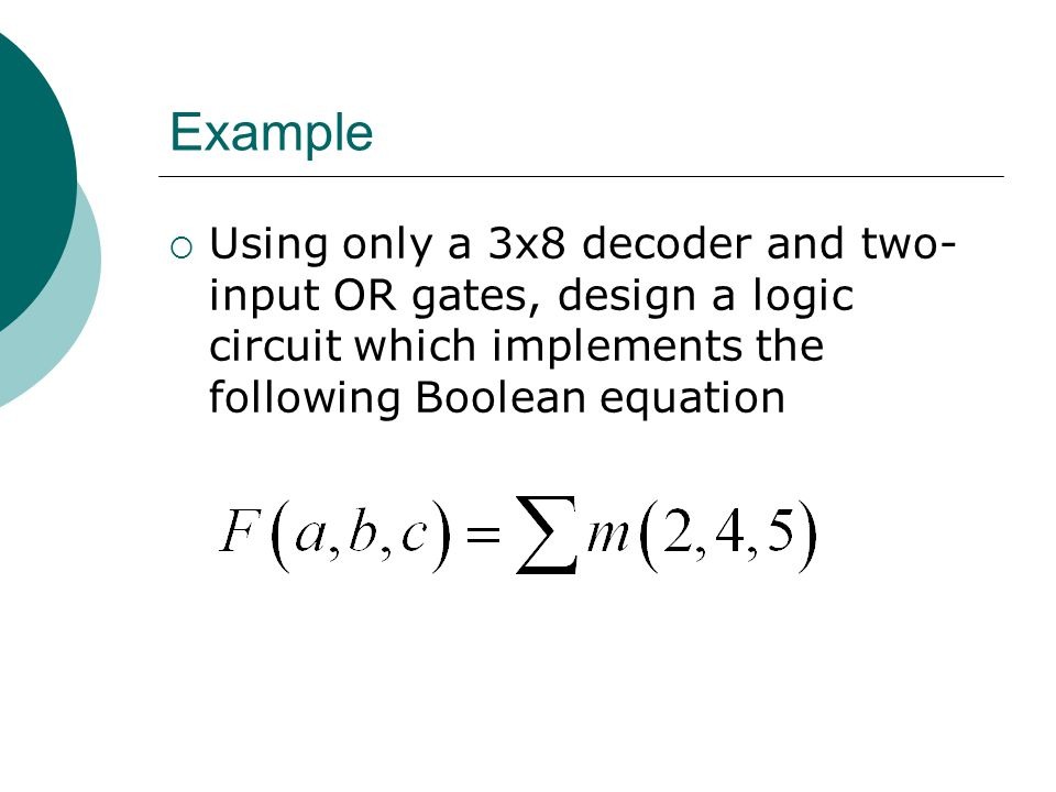 Example Using only a 3x8 decoder and two-input OR gates, design a logic circuit which implements the following Boolean equation.