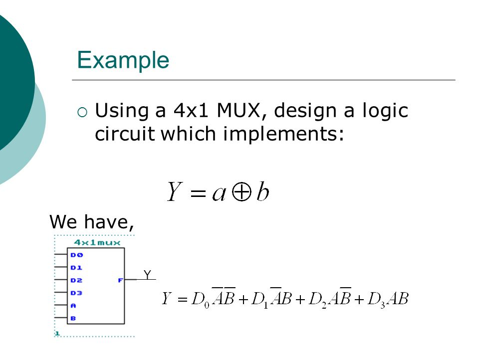 Example Using a 4x1 MUX, design a logic circuit which implements: