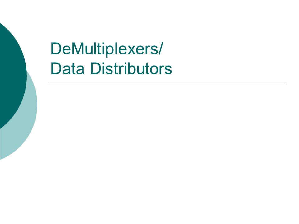DeMultiplexers/ Data Distributors
