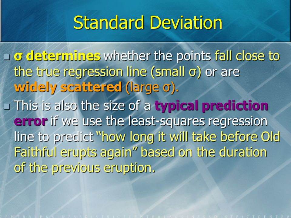 Standard Deviation σ determines whether the points fall close to the true regression line (small σ) or are widely scattered (large σ).