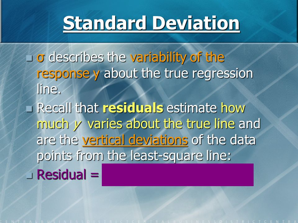 Standard Deviation σ describes the variability of the response y about the true regression line.