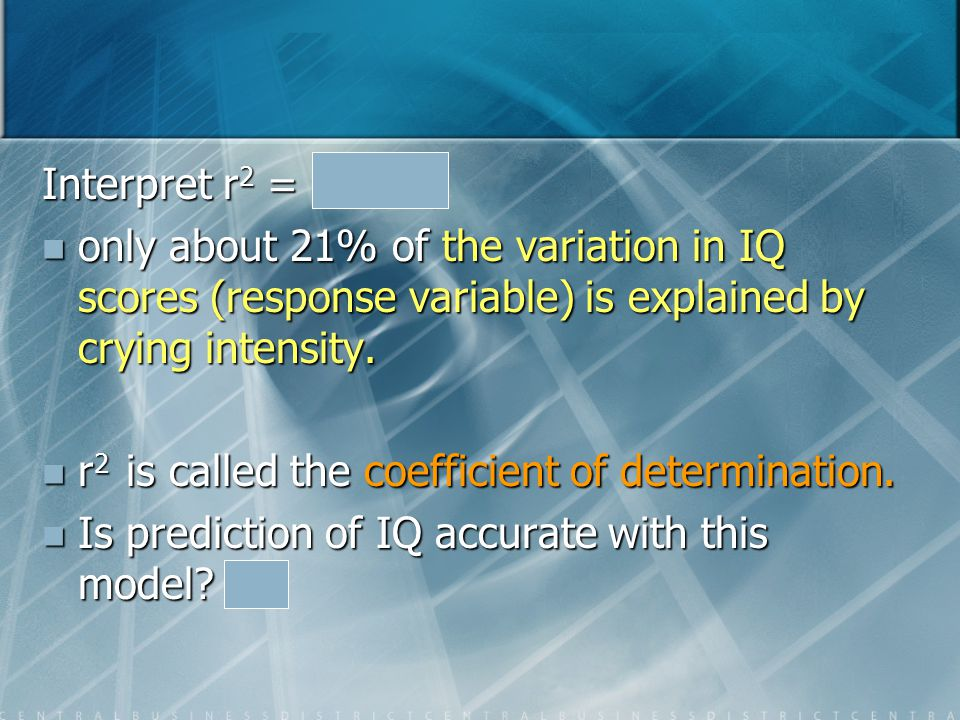 Interpret r2 = 0.207, only about 21% of the variation in IQ scores (response variable) is explained by crying intensity.