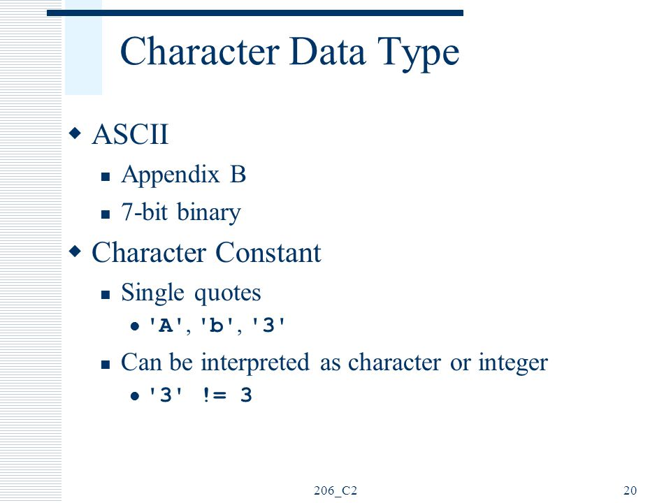 Character Data Type ASCII Character Constant Appendix B 7-bit binary