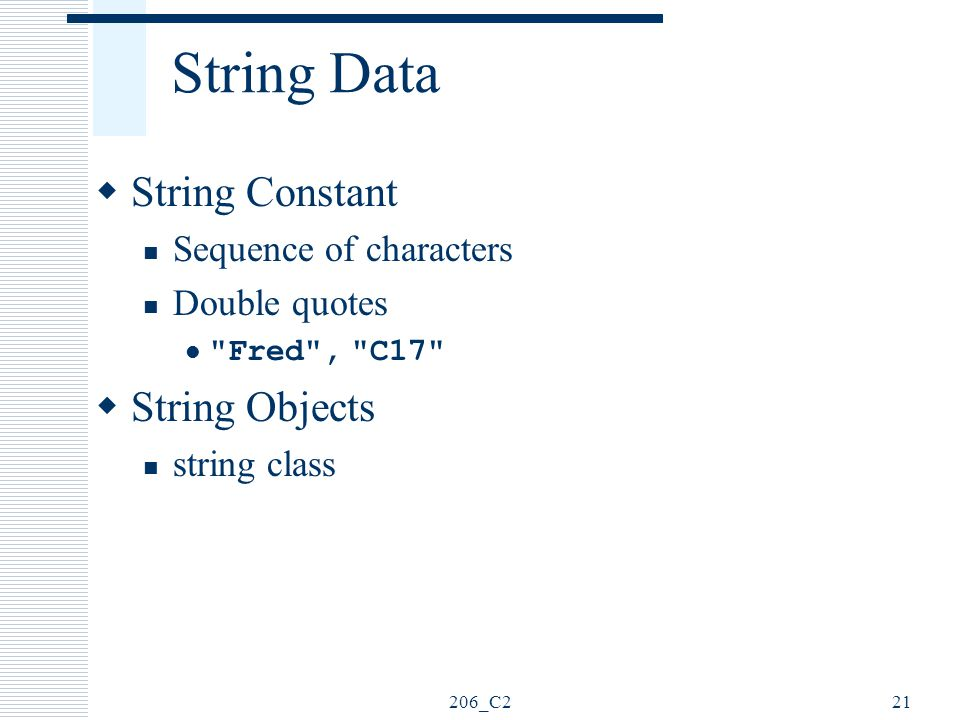 String Data String Constant String Objects Sequence of characters