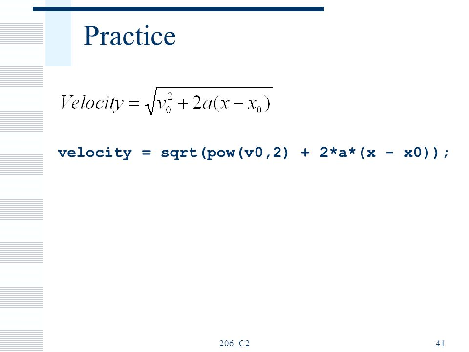 Practice velocity = sqrt(pow(v0,2) + 2*a*(x - x0)); 206_C2