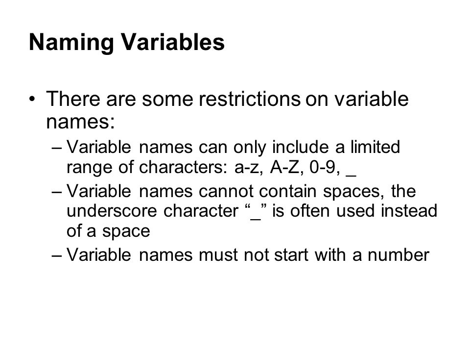 Naming Variables There are some restrictions on variable names:
