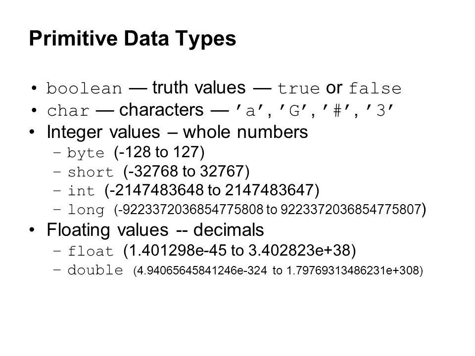 Primitive Data Types boolean — truth values — true or false