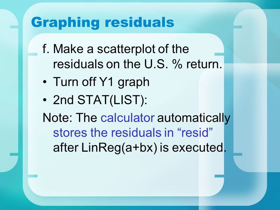 Graphing residuals f. Make a scatterplot of the residuals on the U.S. % return. Turn off Y1 graph.