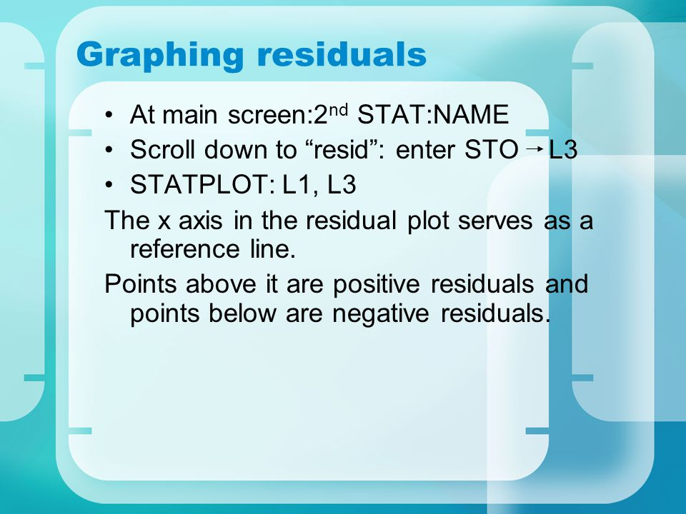 Graphing residuals At main screen:2nd STAT:NAME