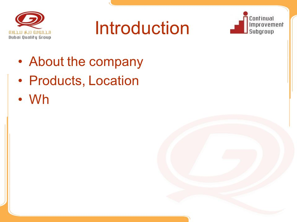 Introduction About the company Products, Location Wh