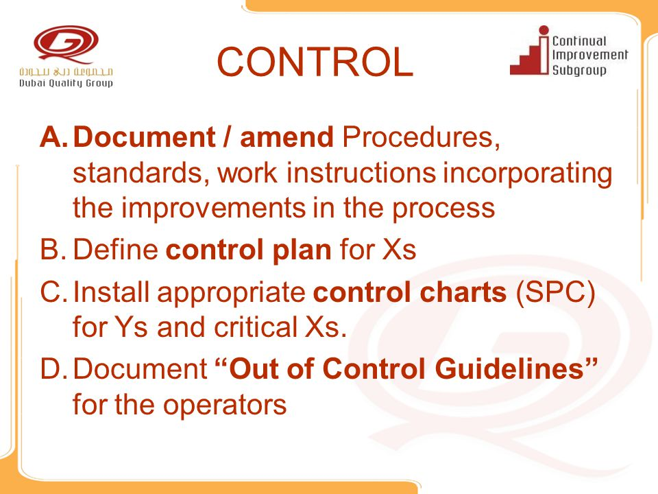 CONTROL Document / amend Procedures, standards, work instructions incorporating the improvements in the process.