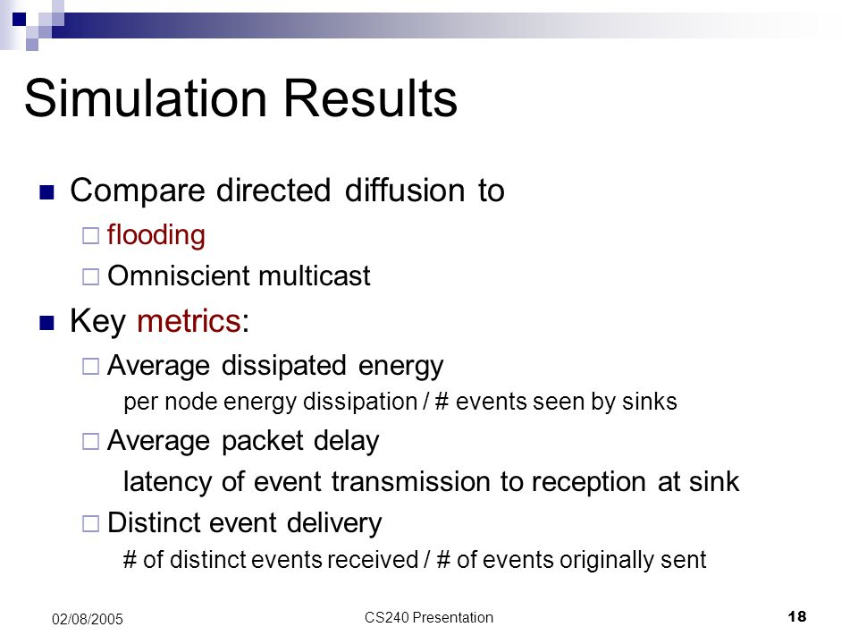 Simulation Results Compare directed diffusion to Key metrics: flooding