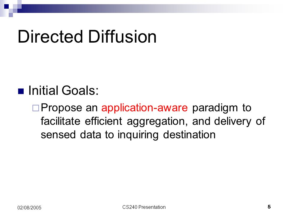 Directed Diffusion Initial Goals: