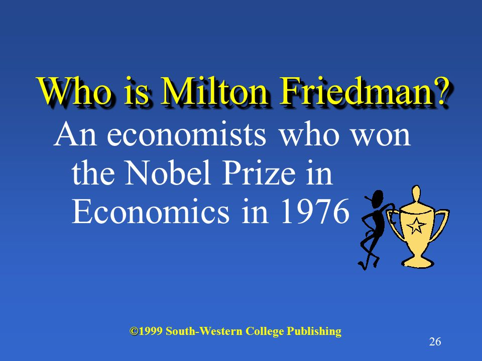 Who is Milton Friedman. An economists who won the Nobel Prize in Economics in 1976.
