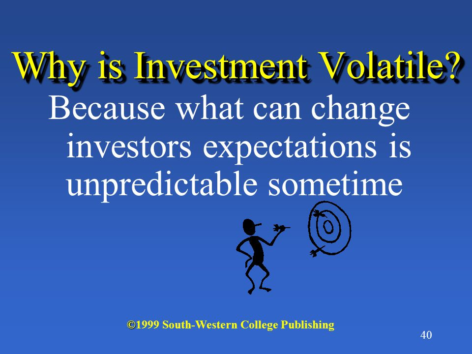 Why is Investment Volatile