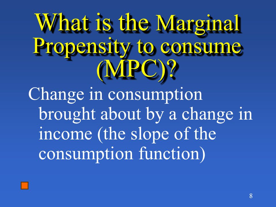 What is the Marginal Propensity to consume (MPC)