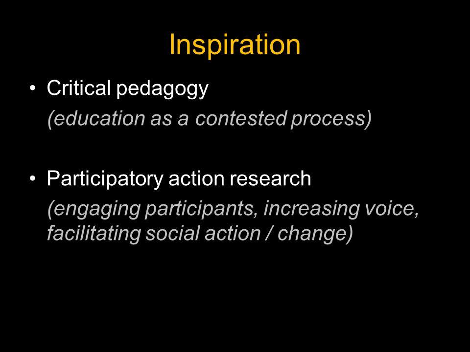 Inspiration Critical pedagogy (education as a contested process)