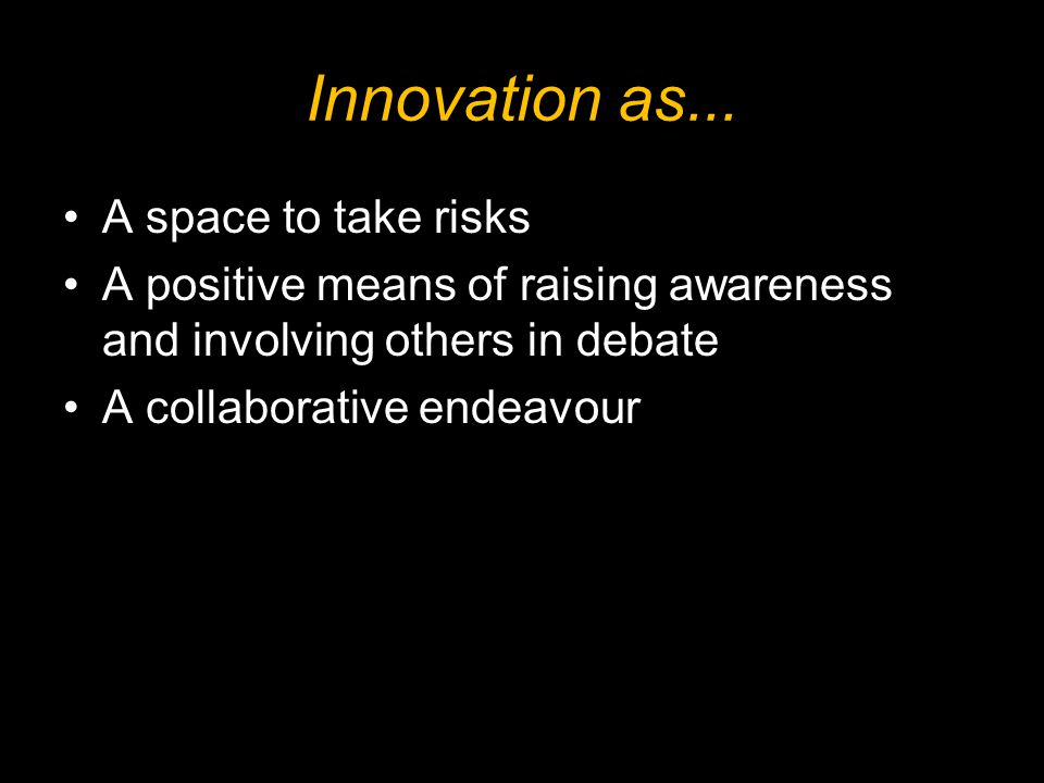 Innovation as... A space to take risks