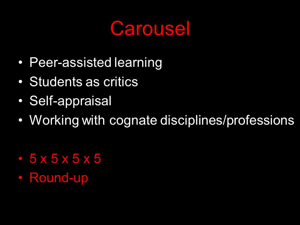 Carousel Peer-assisted learning Students as critics Self-appraisal