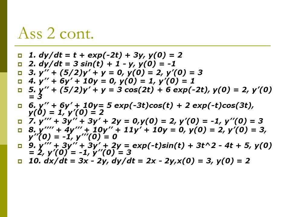 Ass 2 cont. 1. dy/dt = t + exp(-2t) + 3y, y(0) = 2