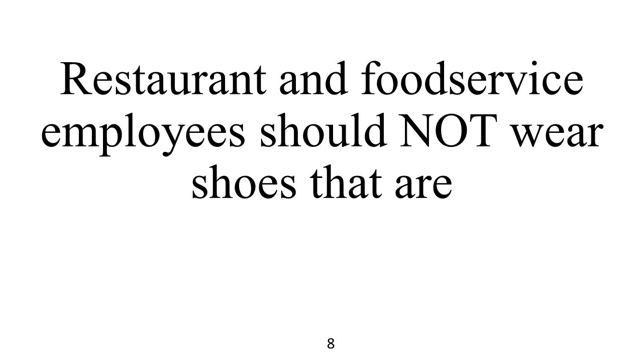 Restaurant and foodservice employees should NOT wear shoes that are