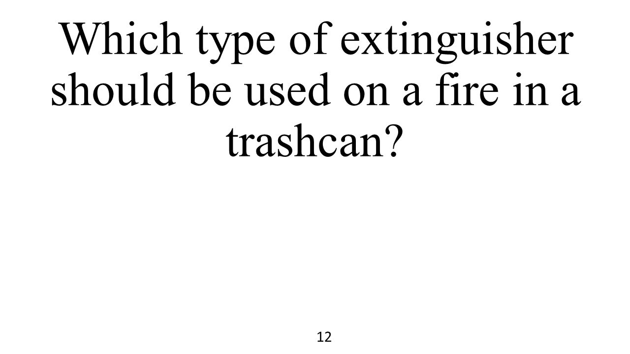 Which type of extinguisher should be used on a fire in a trashcan