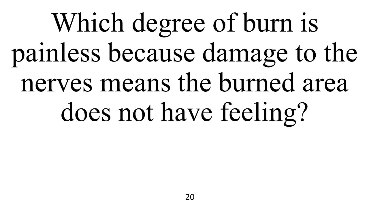 Which degree of burn is painless because damage to the nerves means the burned area does not have feeling