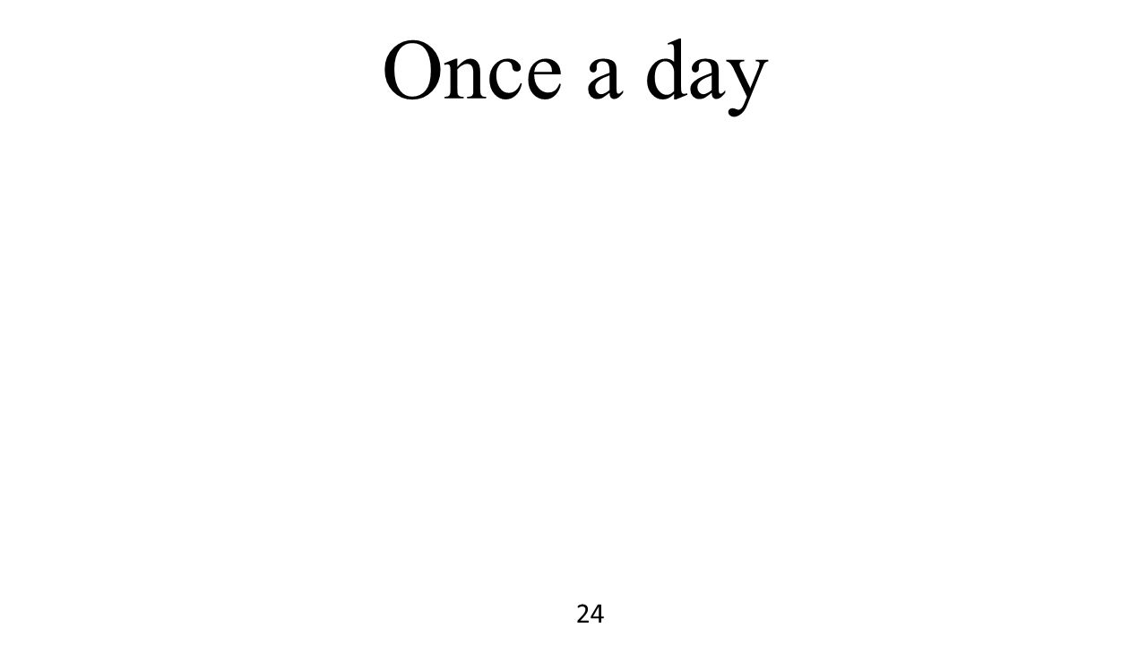 Once a day 24