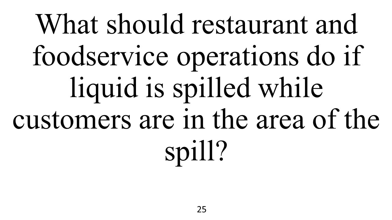 What should restaurant and foodservice operations do if liquid is spilled while customers are in the area of the spill