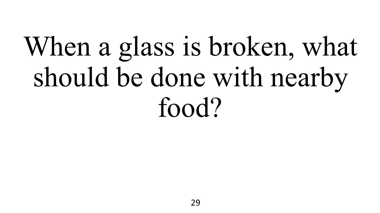 When a glass is broken, what should be done with nearby food