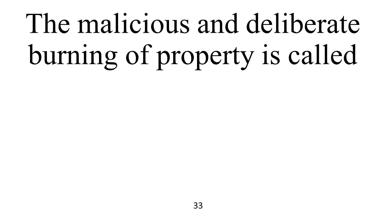 The malicious and deliberate burning of property is called