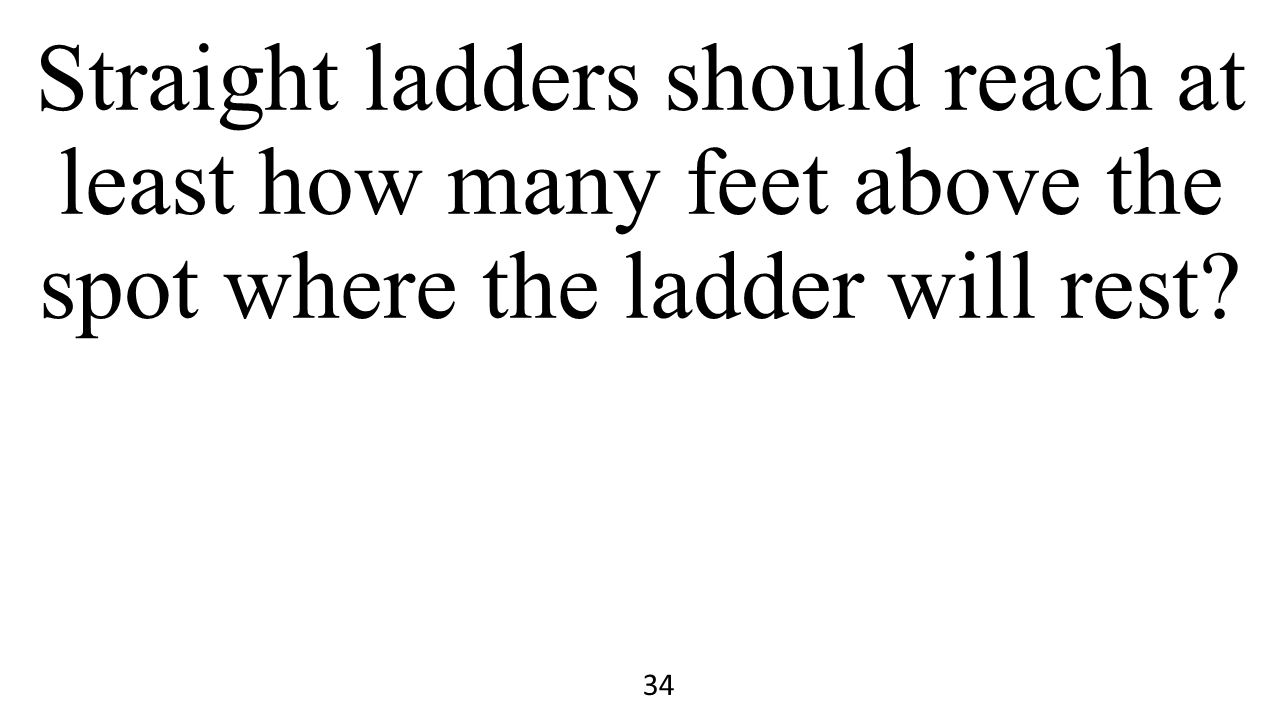 Straight ladders should reach at least how many feet above the spot where the ladder will rest