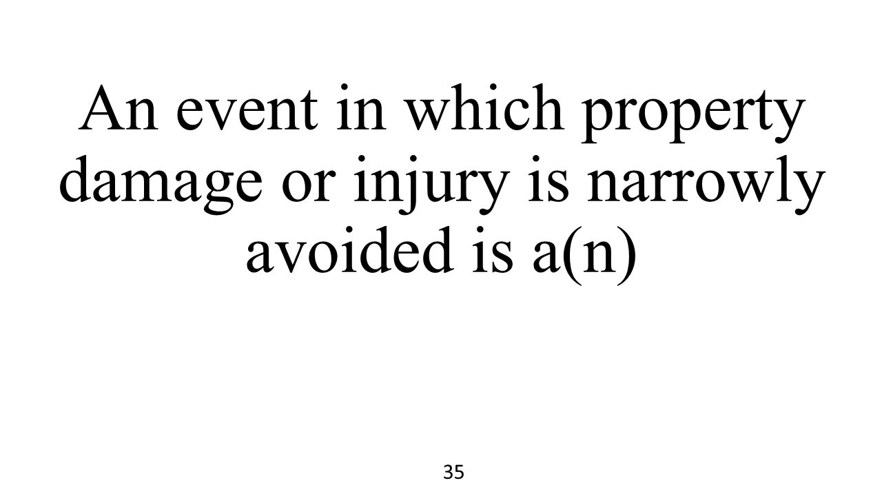 An event in which property damage or injury is narrowly avoided is a(n)