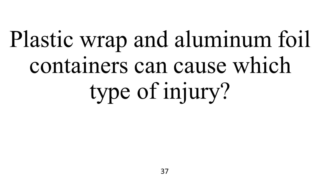Plastic wrap and aluminum foil containers can cause which type of injury