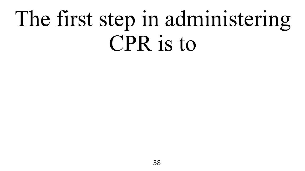 The first step in administering CPR is to