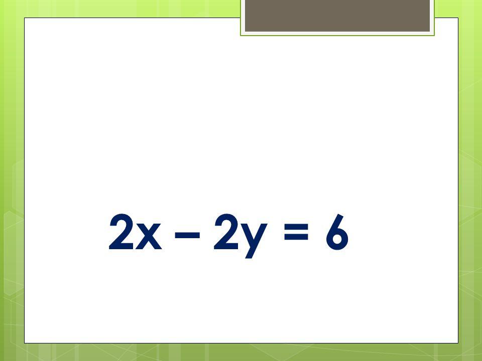 2x – 2y = 6
