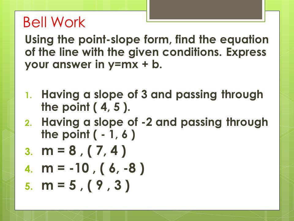 Bell Work m = 8 , ( 7, 4 ) m = -10 , ( 6, -8 ) m = 5 , ( 9 , 3 )