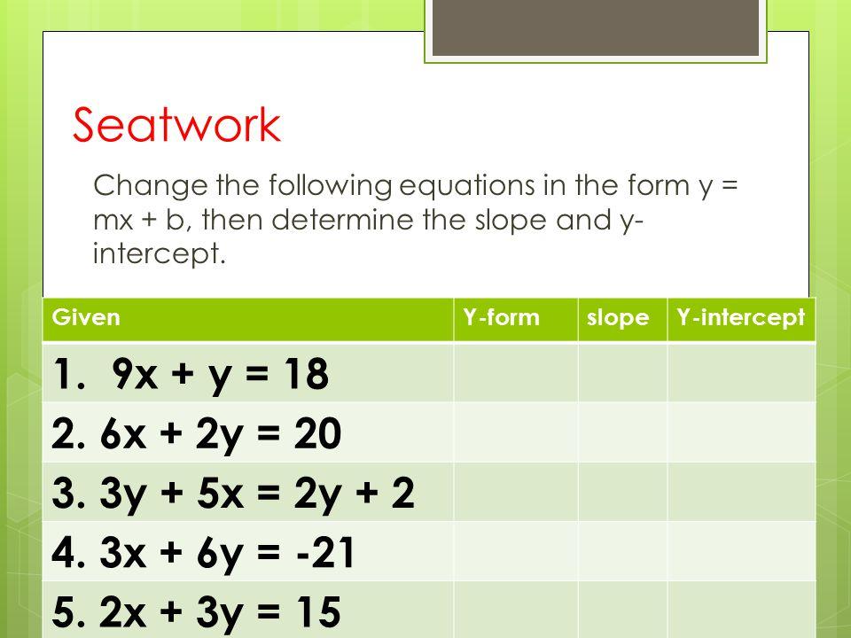 Seatwork 1. 9x + y = 18 2. 6x + 2y = 20 3. 3y + 5x = 2y + 2