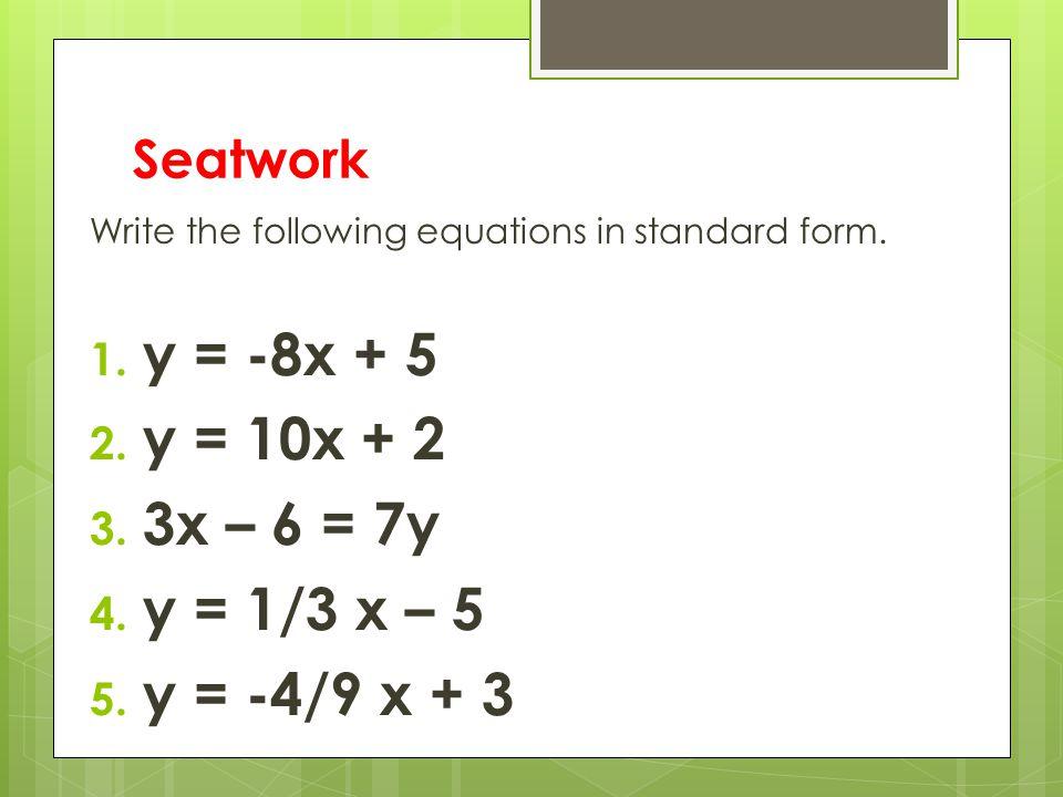 y = -8x + 5 y = 10x + 2 3x – 6 = 7y y = 1/3 x – 5 y = -4/9 x + 3
