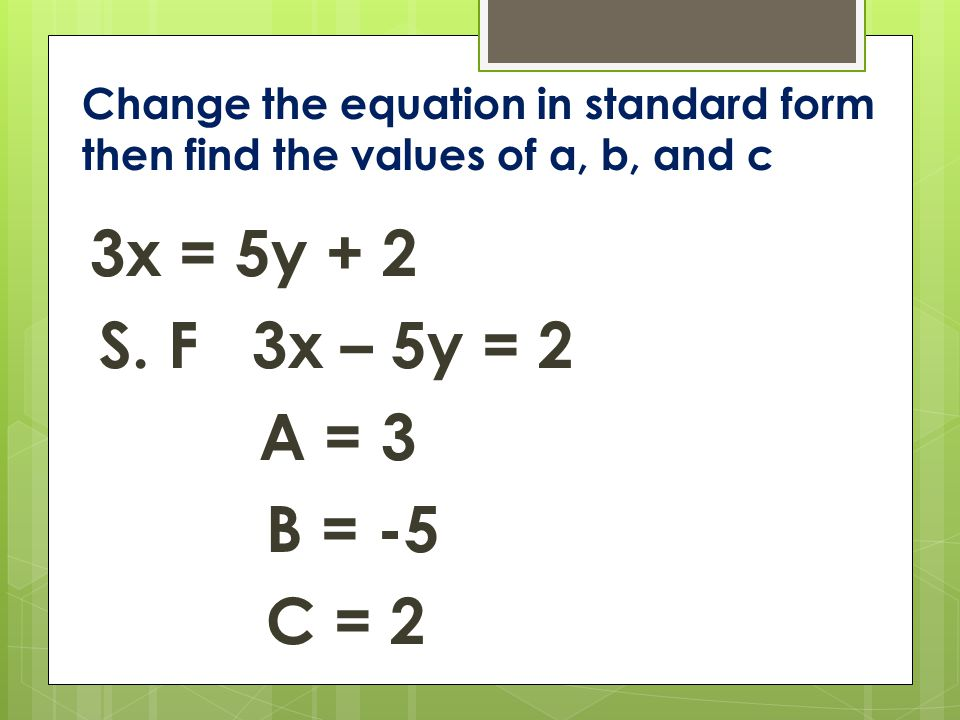 Change the equation in standard form then find the values of a, b, and c