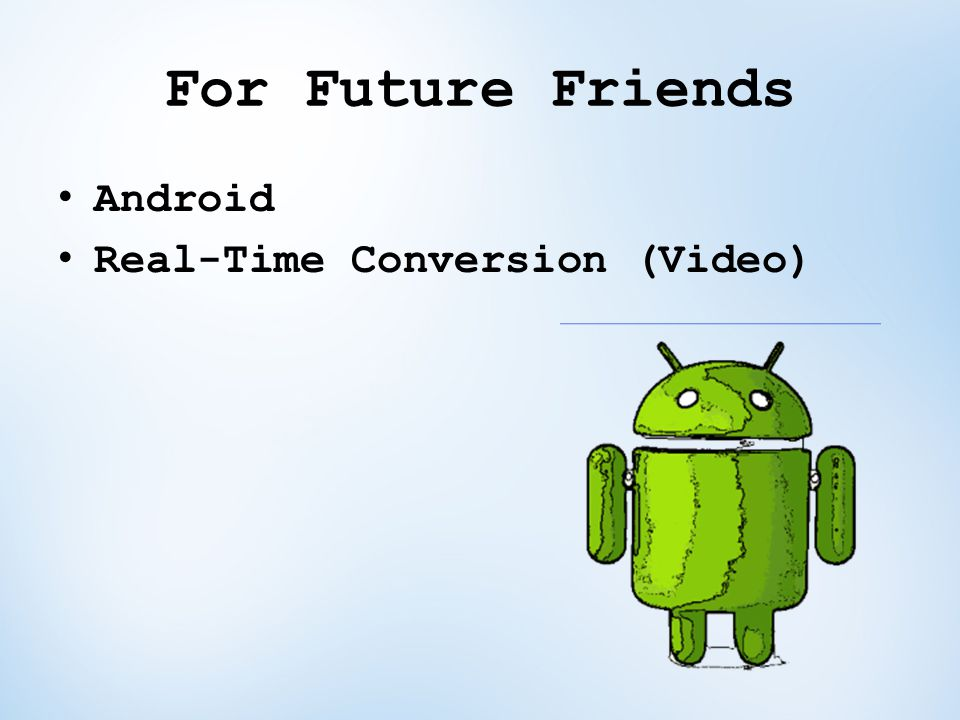 For Future Friends Android Real-Time Conversion (Video)