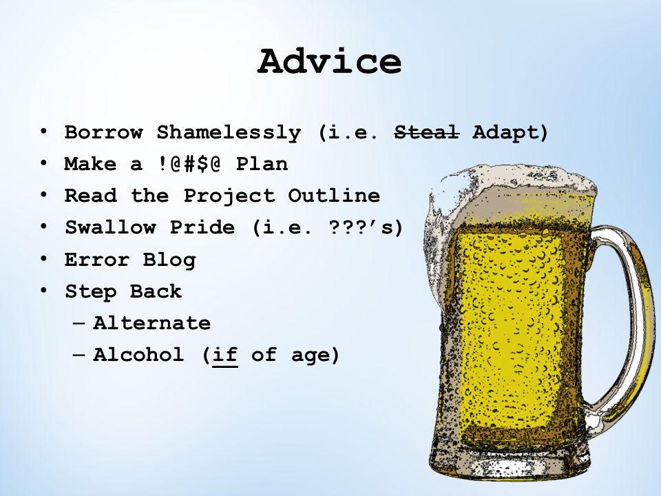 Advice Borrow Shamelessly (i.e. Steal Adapt) Make a !@#$@ Plan