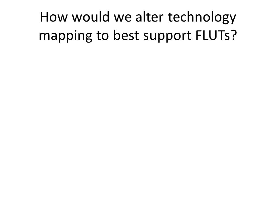 How would we alter technology mapping to best support FLUTs