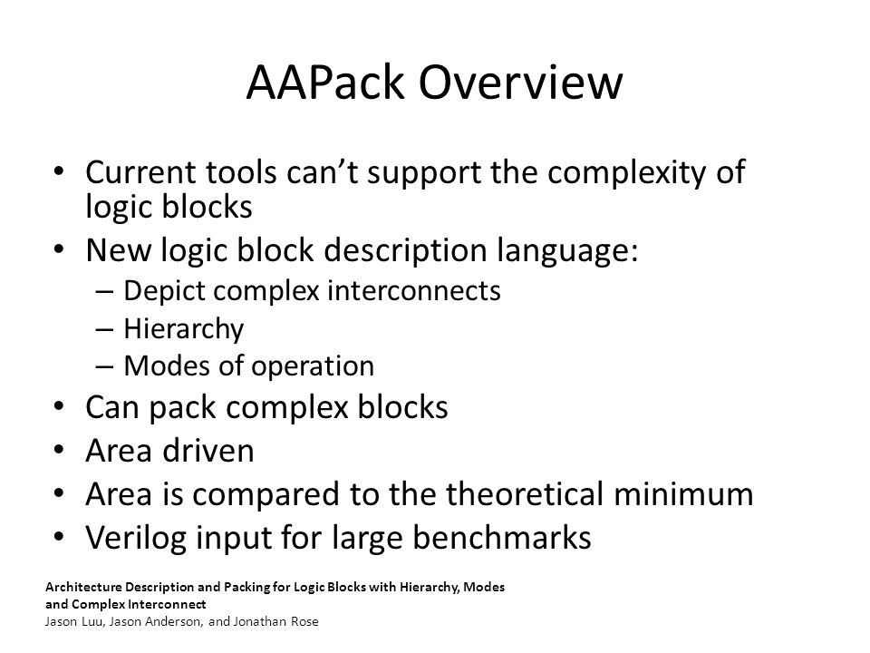 AAPack Overview Current tools can't support the complexity of logic blocks. New logic block description language: